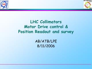 LHC Collimators  Motor Drive control & Position Readout and survey