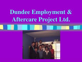 Dundee Employment & Aftercare Project Ltd.