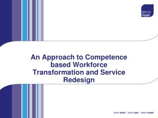 An Approach to Competence based Workforce Transformation and Service Redesign