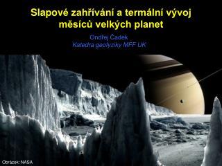 Slapov é zahřívání a termální vývoj  měsíců velkých planet