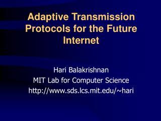 Adaptive Transmission Protocols for the Future Internet
