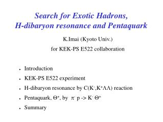 Search for Exotic Hadrons,  H-dibaryon resonance and Pentaquark
