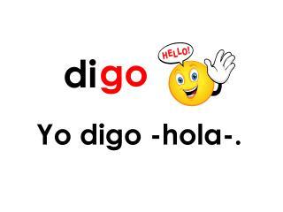 Yo digo -hola-.