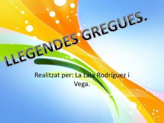 Realitzat per: La Laia Rodríguez i Vega.