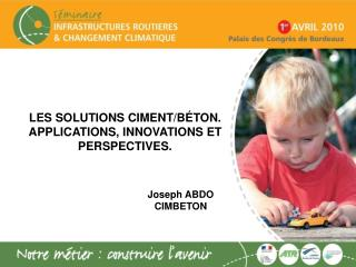 LES SOLUTIONS CIMENT/BÉTON. APPLICATIONS, INNOVATIONS ET PERSPECTIVES.