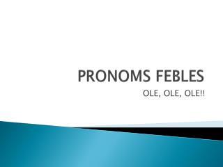 PRONOMS FEBLES