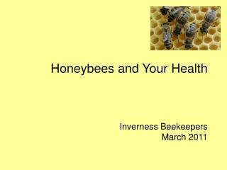 Honeybees and Your Health  Inverness Beekeepers March 2011