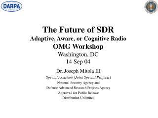 The Future of SDR Adaptive, Aware, or Cognitive Radio OMG Workshop Washington, DC 14 Sep 04