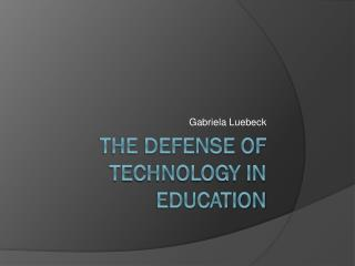 The Defense of Technology in education