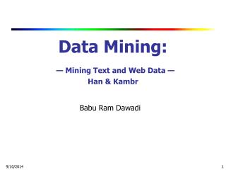 Data Mining:  — Mining Text and Web Data — Han & Kambr
