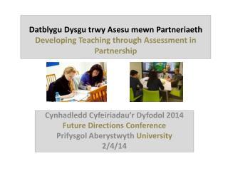 Datblygu Dysgu trwy Asesu mewn Partneriaeth Developing Teaching through Assessment in Partnership