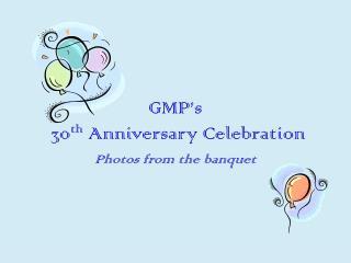 GMP's  30 th  Anniversary Celebration