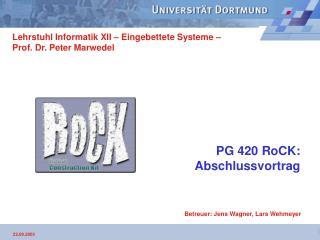 PG 420 RoCK: Abschlussvortrag
