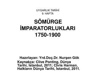 UYGARLIK TARİHİ  9. HAFTA SÖMÜRGE İMPARATORLUKLARI 1750-1900