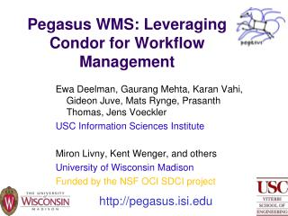 Pegasus WMS: Leveraging Condor for Workflow Management