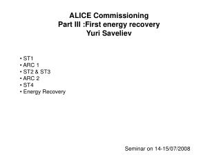 ALICE Commissioning Part III :First energy recovery Yuri Saveliev