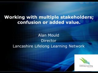 Working with multiple stakeholders; confusion or added value.