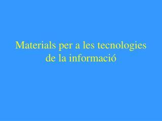 Materials per a les tecnologies de la informació