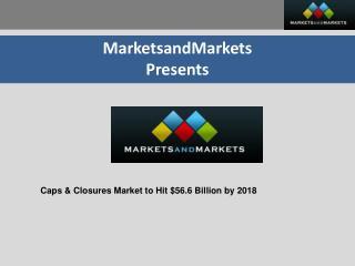 Caps & Closures Market worth $56.6 Billion by 2018