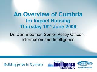 An Overview of Cumbria for Impact Housing Thursday 19 th  June 2008