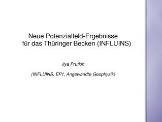 Neue Potenzialfeld-Ergebnisse     f ü r das Thüringer Becken (INFLUINS) Ilya Prutkin