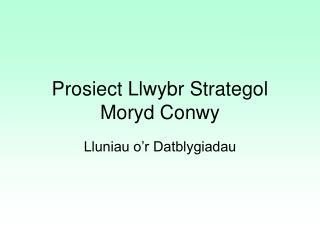 Prosiect Llwybr Strategol Moryd Conwy