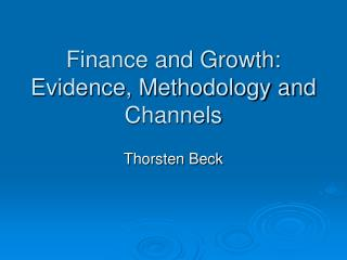 Finance and Growth: Evidence, Methodology and Channels