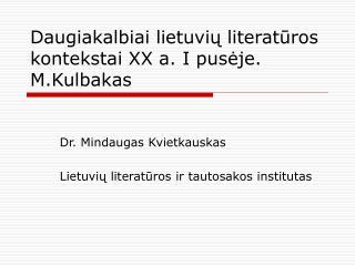 Daugiakalbiai lietuvių literatūros kontekstai XX a. I pusėje. M.Kulbakas
