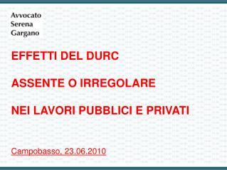 EFFETTI DEL DURC ASSENTE O IRREGOLARE NEI LAVORI PUBBLICI E PRIVATI Campobasso, 23.06.2010