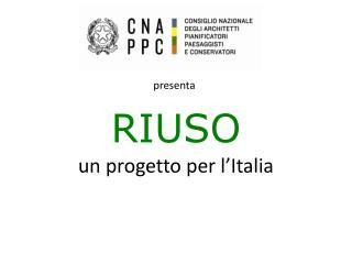 RIUSO  un progetto per l'Italia