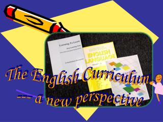 The English Curriculum  --- a new perspective