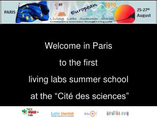 "Welcome in Paris  to the first  living labs summer school  at the ""Cité des sciences"""