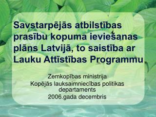Zemkopības ministrija Kopējās lauksaimniec ī bas politikas departaments 2006.gada decembris