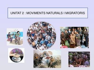 UNITAT 2 : MOVIMENTS NATURALS I MIGRATORIS