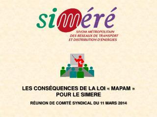 LES CONSÉQUENCES DE LA LOI «MAPAM» POUR LE SIMERE RÉUNION DE COMITÉ SYNDICAL DU 11 MARS 2014