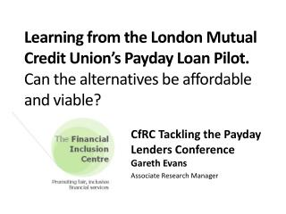 CfRC Tackling the Payday Lenders Conference  Gareth Evans Associate Research Manager
