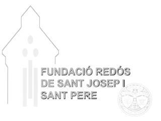 FUNDACIÓ REDÓS DE SANT JOSEP I SANT PERE
