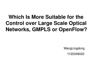 Which Is More Suitable for the Control over Large Scale Optical Networks, GMPLS or OpenFlow?