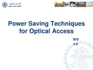 1 、 Power consumption of optical access 2 、 ONU  power  saving