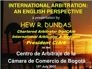 INTERNATIONAL ARBITRATION: AN ENGLISH PERSPECTIVE