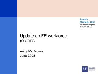 Update on FE workforce reforms Anne McKeown June 2008