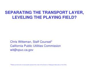 SEPARATING THE TRANSPORT LAYER, LEVELING THE PLAYING FIELD?