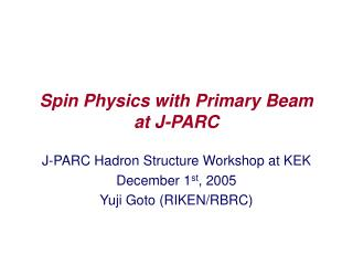 Spin Physics with Primary Beam at J-PARC