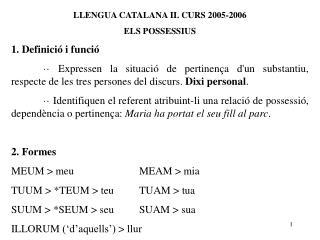 LLENGUA CATALANA II. CURS 2005-2006 ELS POSSESSIUS 1. Definició i funció