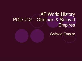 AP World History POD #12 – Ottoman & Safavid Empires