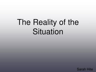 The Reality of the Situation