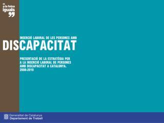 Estratègia per a la inserció laboral de persones amb discapacitat a Catalunya 2008-2010