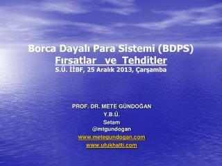 Borca Dayalı Para Sistemi (BDPS) Fırsatlar   ve  Tehditler S.Ü. İİBF, 25 Aralık 2013, Çarşamba
