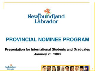 PROVINCIAL NOMINEE PROGRAM Presentation for International Students and Graduates January 26, 2008