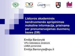 Emilija Banionytė VPU bibliotekos direktorė LMBA pirmininkė Emilija.Banionyte@vpu.lt